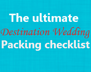 The ultimate destination wedding packing list