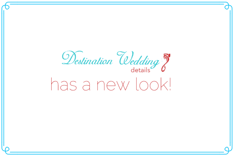 Destination Wedding Details has a new look!